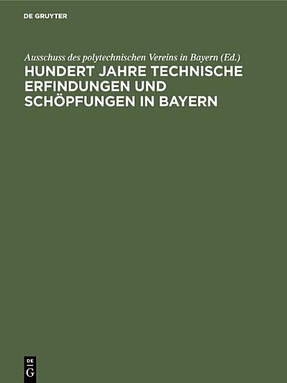 Hundert Jahre technische Erfindungen und Sch  pfungen in Bayern PDF