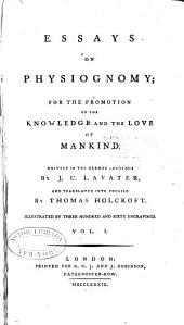 Essays on Physiognomy: For the Promotion of the Knowledge and the Love of Mankind, Volume 1
