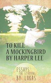 To Kill a Mockingbird by Harper Lee. Essays for studying