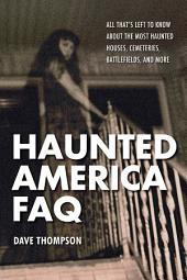 Haunted America FAQ: All That's Left to Know About the Most Haunted Houses, Cemeteries, Battlefields, and More