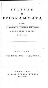 Anthologia Graeca; sive, Poetarum graecorum lusus: Indices in epigrammata quae in Analectis veterum poetarum a Brunckio editis reperiuntur. Auctore Friderico Iacobs