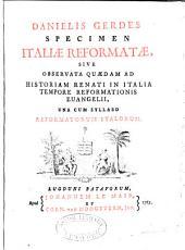 Danielis Gerdes specimen Italiae reformatae: sive observata quaedam ad historiam renati in Italia tempore reformationis euangelii, una cum syllabo reformatorum Italorum