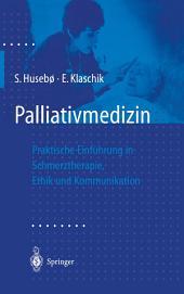 Palliativmedizin: Praktische Einführung in Schmerztherapie, Symptomkontrolle, Ethik und Kommunikation