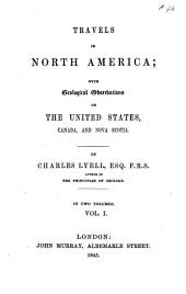 Travels in North America: With Geological Observations on the United States, Canada, and Nova Scotia, Volume 1