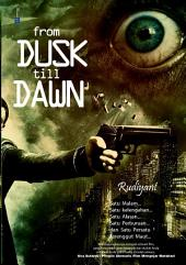 From Dusk Till Down: Satu malam... Satu kelengahan... Satu alasan... Satu perburuan... Dan satu persatu... Terenggut maut...!!!