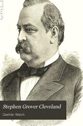 Stephen Grover Cleveland: A Sketch of His Life, to which is Appended a Short Account of the Life of Thomas Andrews Hendricks