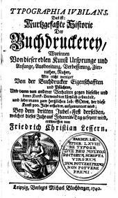 Typographia iubilans: das ist Kurtzgefaßte Historie der Buchdruckerey, worinnen von dieser edlen Kunst Ursprunge und Anfange ... gehandelt ... wird