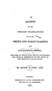 An account of the English translations of all the Greek and Roman classics, and ecclesiastical writers: the time in which each writer flourished and critical judgments on the merit of the principal translations