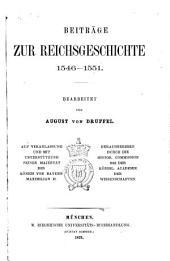 Briefe und akten zur geschichte des sechzehnten jahrhunderts: -3. bd. Beiträge zur reichsgeschichte, 1546[-1552] Bearbeitet von August von Druffel