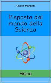 Risposte dal mondo della Scienza: Fisica