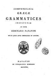 Compendiaria Graecae grammatices institutio in usum seminarii Patavini multo quam antea emendatior et auctior