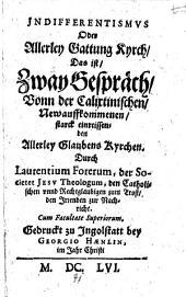 Indifferentismus oder Allerley Gattung Kyrch, das ist, zway Gespräch, vonn der Calixtinischen, newauffkommenen ... allerley Glaubens Kyrchen