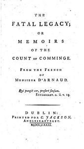 The Fatal Legacy; Or Memoirs of the Count of Comminge: From the French of Monsieur D'Arnaud
