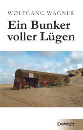 Ein Bunker voller Lügen: Frei beschrieben nach wahren Begebenheiten