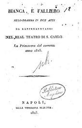 Bianca, E Falliero Melo-dramma In Due Atti Da Rappresentarsi Nel Real Teatro Di S. Carlo