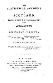 The statistical account of Scotland: Drawn up from the communications of the ministers of the different parishes, Volume 14
