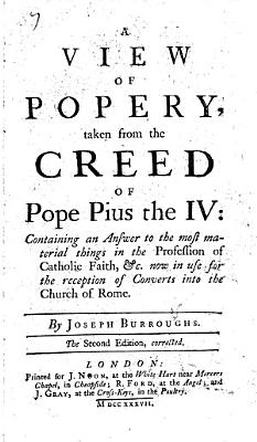 A View of Popery  Taken from the Creed of Pope Pius the IV