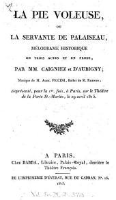 La pie voleuse, ou, La servante de Palaiseau: mélodrame historique en trois actes et en prose