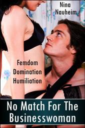 No Match for the Businesswoman (Femdom, BDSM, Domination, Manipulation)