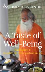 A Taste Of Well Being Sadhguru S Insights For Your Gastronomics Book PDF