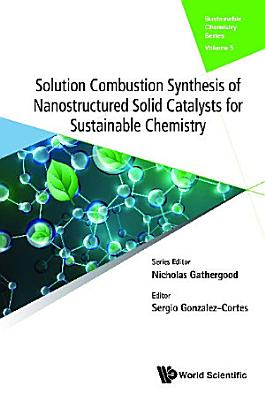 Solution Combustion Synthesis Of Nanostructured Solid Catalysts For Sustainable Chemistry