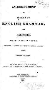 An Abridgement of Murray's English Grammar and Exercises: With Improvements Designed as a Text Book for the Use of Schools in the United States