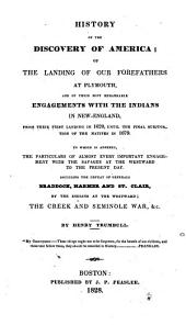 History of the Discovery of America: Of the Landing of Our Forefathers at Plymouth and of Their Most Remarkable Engagements with the Indians in New-England, from Their First Landing in 1620 Until the Final Subjugation of the Natives in 1679. To which is Annexed, the Particulars of Almost Every Important Engagement with the Savages at the Westward to the Present Day. Including the Defeat of Generals Braddock, Harmer and St. Clair, by the Indians at the Westward; the Creek and Seminole War, Etc