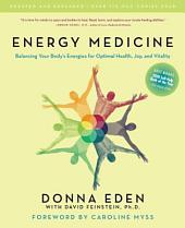 Energy Medicine: Balancing Your Body's Energies for Optimal Health, Joy, andVitalityUpdated and E xpanded