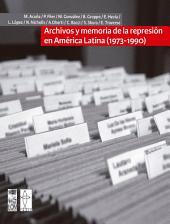 Archivos y memoria de la represión en América Latina (1973-1990)