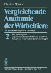 Vergleichende Anatomie der Wirbeltiere auf evolutionsbiologischer Grundlage: Band 2: Das Skeletsystem: Allgemeines, Skeletsubstanzen, Skelet der Wirbeltiere einschlie?lich Lokomotionstypen