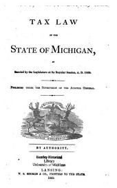 Tax Law of the State of Michigan: As Enacted by the Legislature at Its Regular Session, A.D. 1869