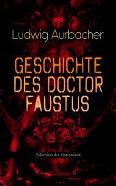 Geschichte des Doctor Faustus (Klassiker der Spiritualität): Die Bestrebungen einzelner Männer durch Hilfe der Magie und des Bösen in die Geheimnisse der Natur tiefer einzudringen