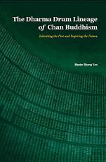 The Dharma Drum Lineage of Chan Buddhism    Inheriting the Past and Inspiring the Future PDF