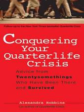 Conquering Your Quarterlife Crisis: Advice from Twentysomethings Who Have Been There and Survived