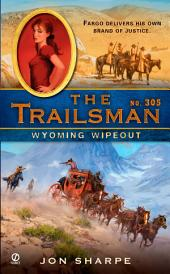 The Trailsman #305: Wyoming Wipeout