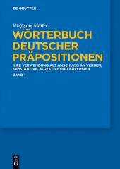 Wörterbuch deutscher Präpositionen: Die Verwendung als Anschluss an Verben, Substantive, Adjektive und Adverbien