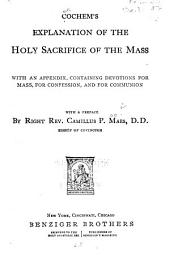 Cochem's Explanation of the Holy Sacrifice of the Mass: With an Appendix, Containing Devotions for Mass, for Confession, and for Communion