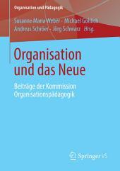 Organisation und das Neue: Beiträge der Kommission Organisationspädagogik