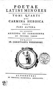 Poetae Latini Minores: Qvi Carmina Heroica Tenet. Cvi Accedvnt Addenda Et Corrigenda Ad Priores Tomos. Tomi Qvarti. Pars Altera, Volume 4
