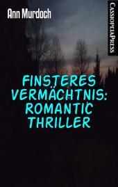 Finsteres Vermächtnis: Romantic Thriller: Cassiopeiapress Spannung