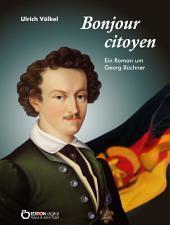 Bonjour citoyen: Roman um Georg Büchner
