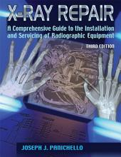 X-Ray Repair: A Comprehensive Guide to the Installation and Servicing of Radiographic Equipment (3rd Ed.)