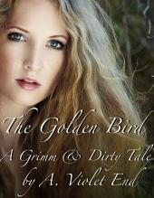 The Golden Bird: A Grimm and Dirty Sex Tale