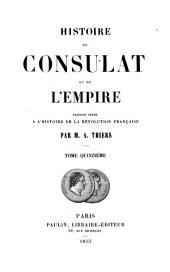 Histoire du consulat et de l'empire: faisant suite à l'Histoire de la révolution française par M. A. Thiers, Volume15