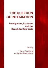 The Question of Integration: Immigration, Exclusion and the Danish Welfare State