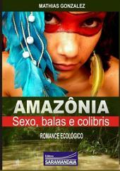 Amazônia, Sexo, Balas E Colibris