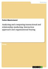 Analyzing and comparing transactional and relationship marketing. Interaction approach and organizational buying