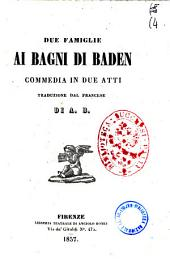 Due famiglie ai bagni di Baden commedia in due atti traduzione dal francese di A. B