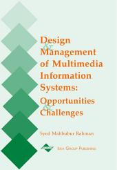 Design and Management of Multimedia Information Systems: Opportunities and Challenges: Opportunities and Challenges