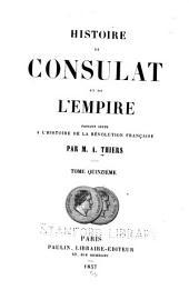 Histoire du consulat et de l'empire: faisant suite à l'Histoire de la Révolution française, Volume15